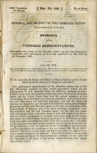 Memorial and protest of the Cherokee nation : (to accompany bill R.H. no.695) : memorial of the Cherokee representatives, submitting the protest of the Cherokee nation against the ratification, execution and enforcement of the treaty negotiated at New Echota in December, 1835.